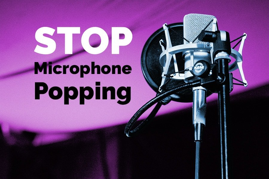 How to stop microphone popping
