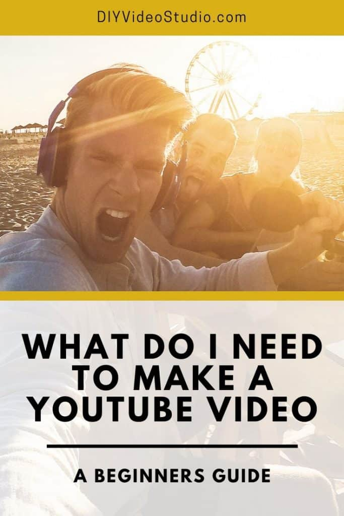 What Do I Need To Make A YouTube Video - Pinterest Graphic