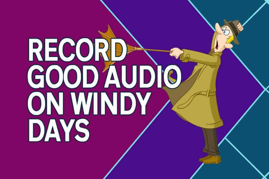 How to record videos on a windy day