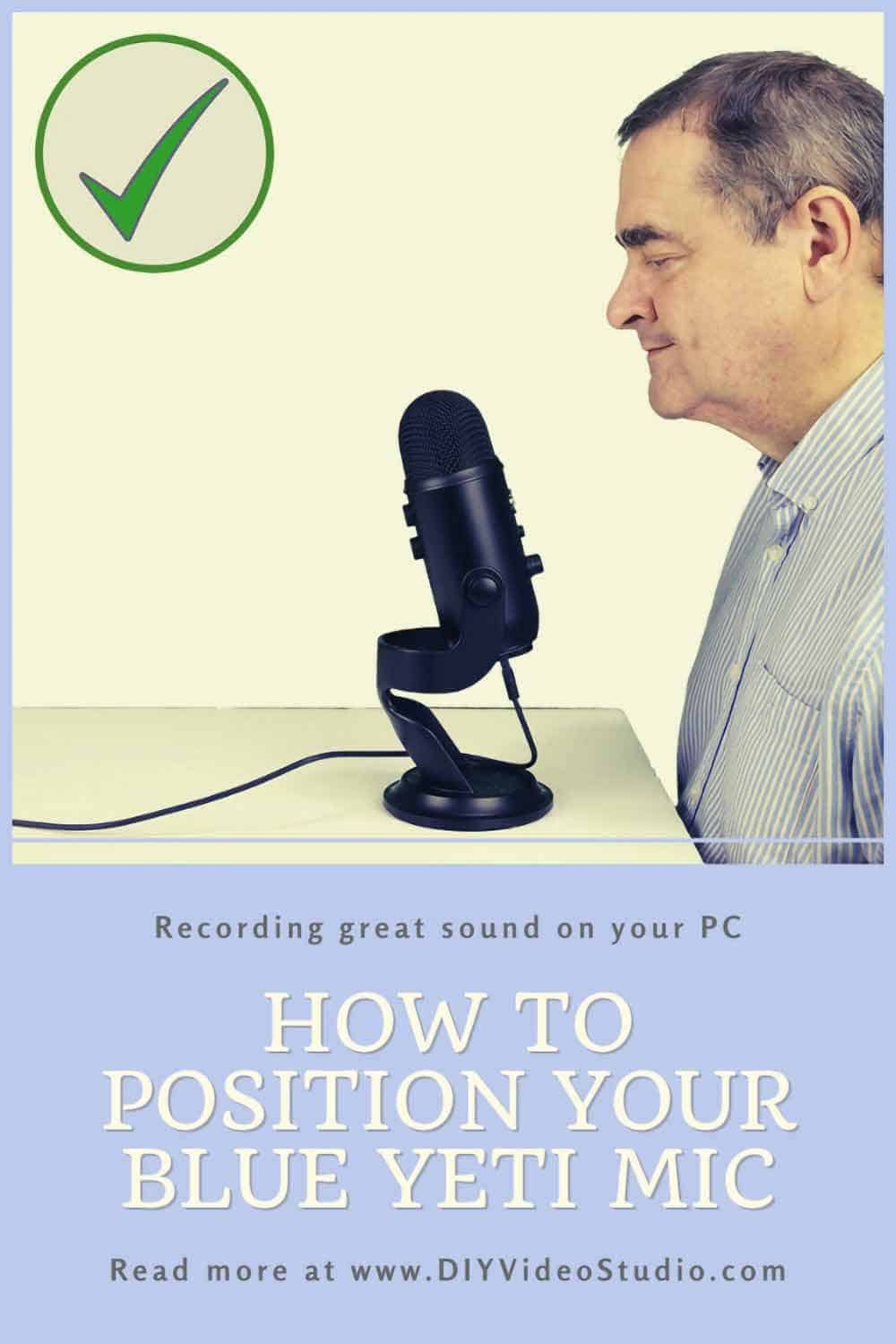 How to position your Blue Yeti Mic - Pinterest Graphic